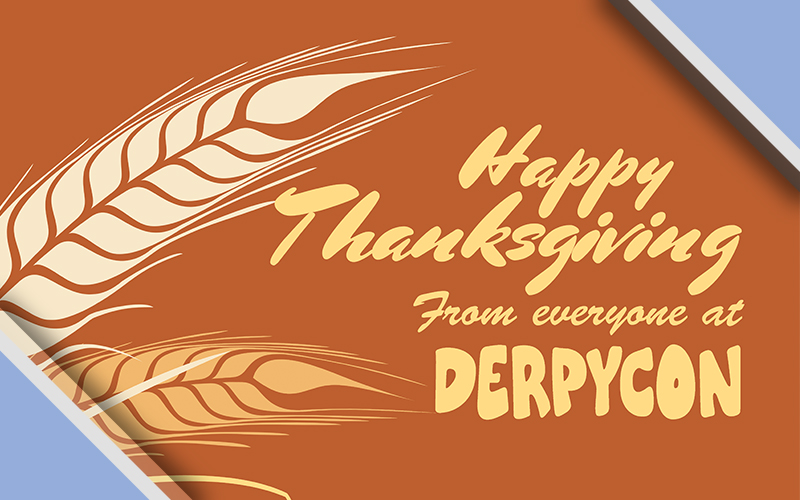 Happy Thanksgiving from DerpyCon!