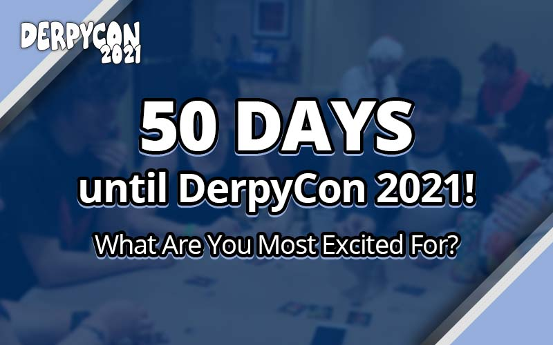 50 Days Until DerpyCon 2021!